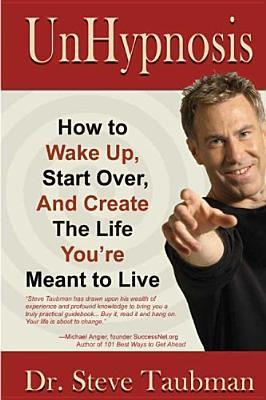 Unhypnosis: How to Wake Up, Start Over, and Create the Life You're Meant to Live