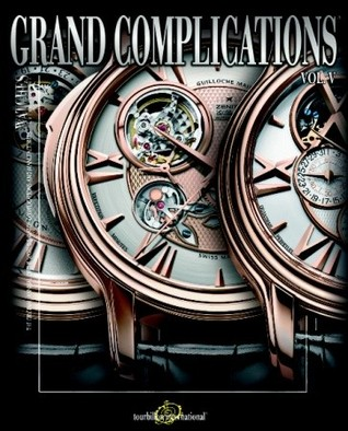 Grand Complications: High Quality Watchmaking - Volume V
