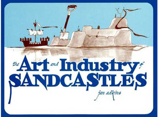 The Art and Industry of Sandcastles: Being, an Illustrated Guide to Basic Constructions Along with Divers Information Devised