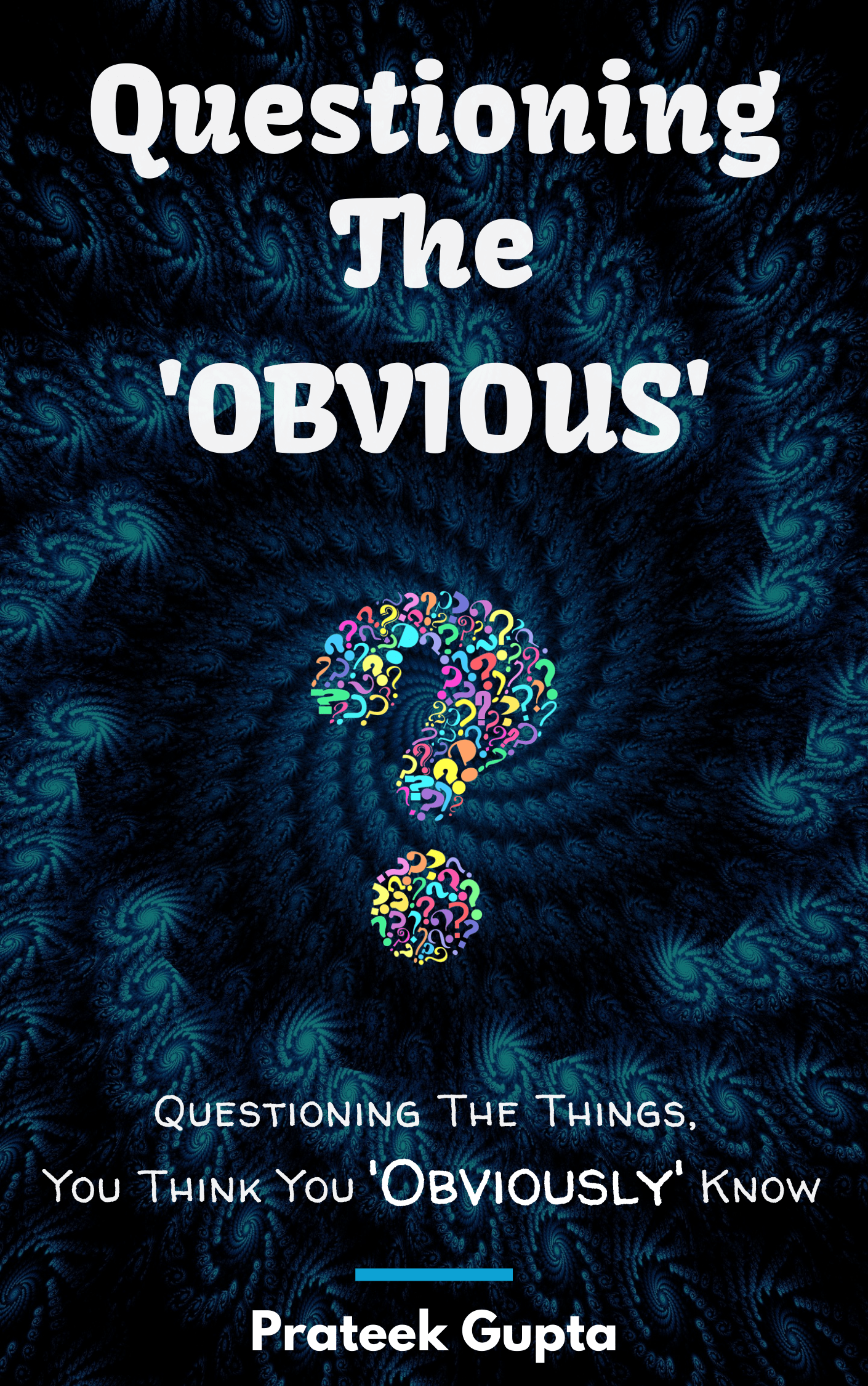 Questioning The Obvious - Questioning the Things, You Think You 'OBVIOUSLY' Know