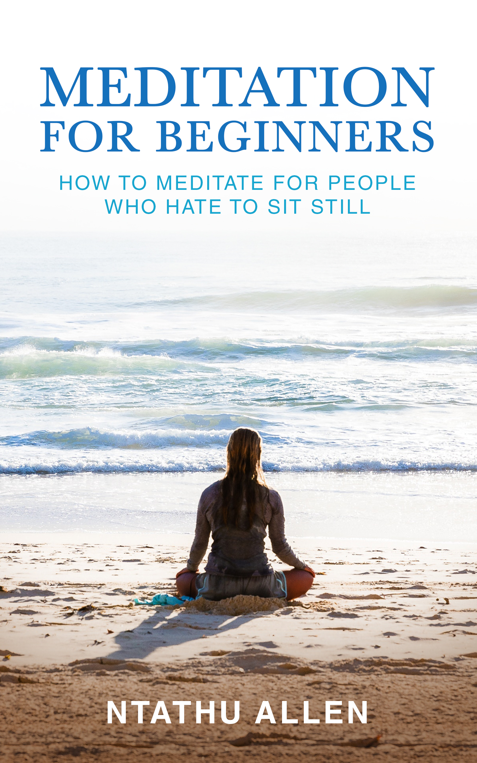 Meditation for Beginners: How to Meditate for People who Hate to Sit Still