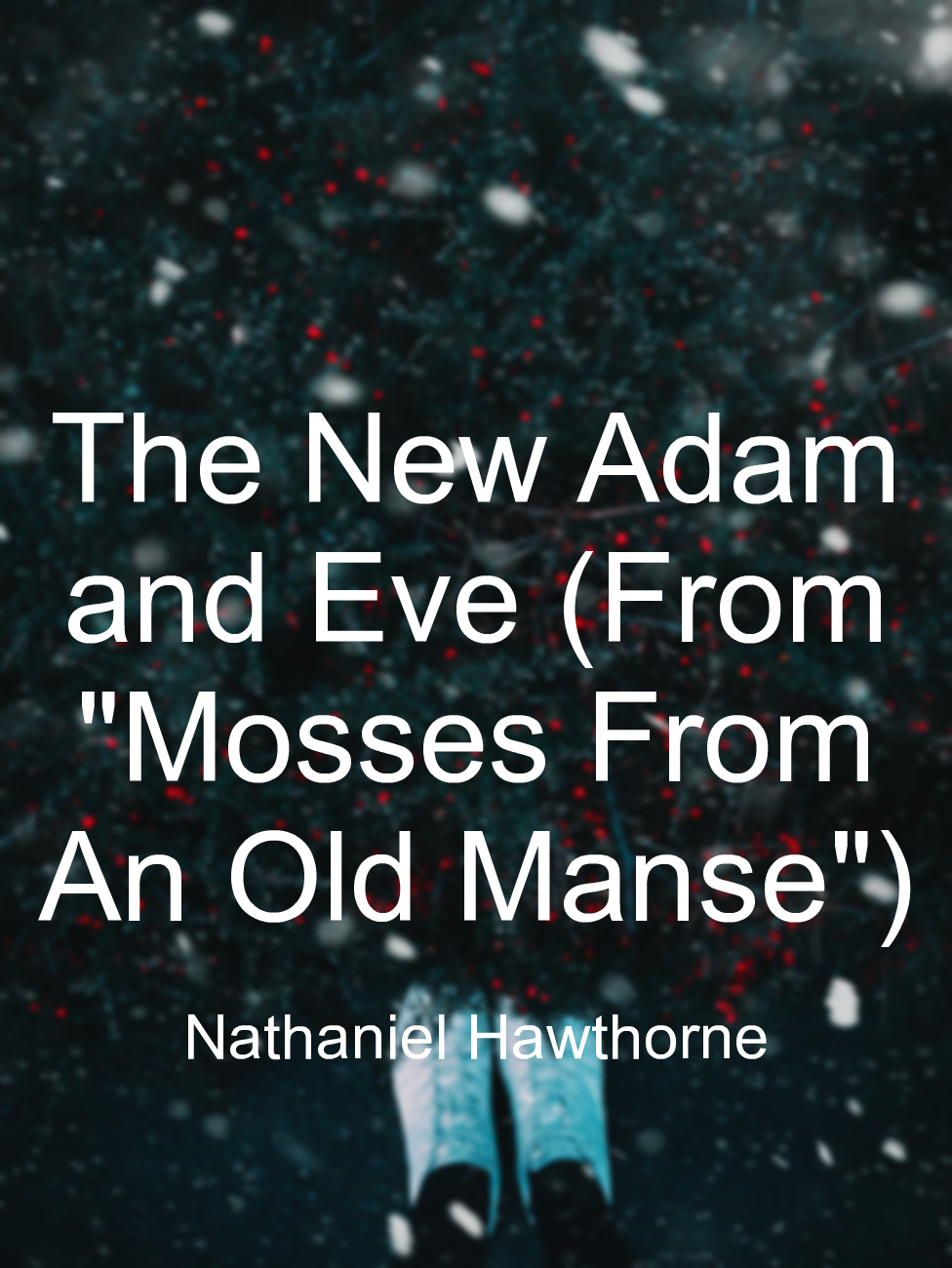 """The New Adam and Eve (From """"Mosses From An Old Manse"""")"""